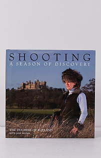 Shooting - A Season of Discovery by The Duchess of Rutland
